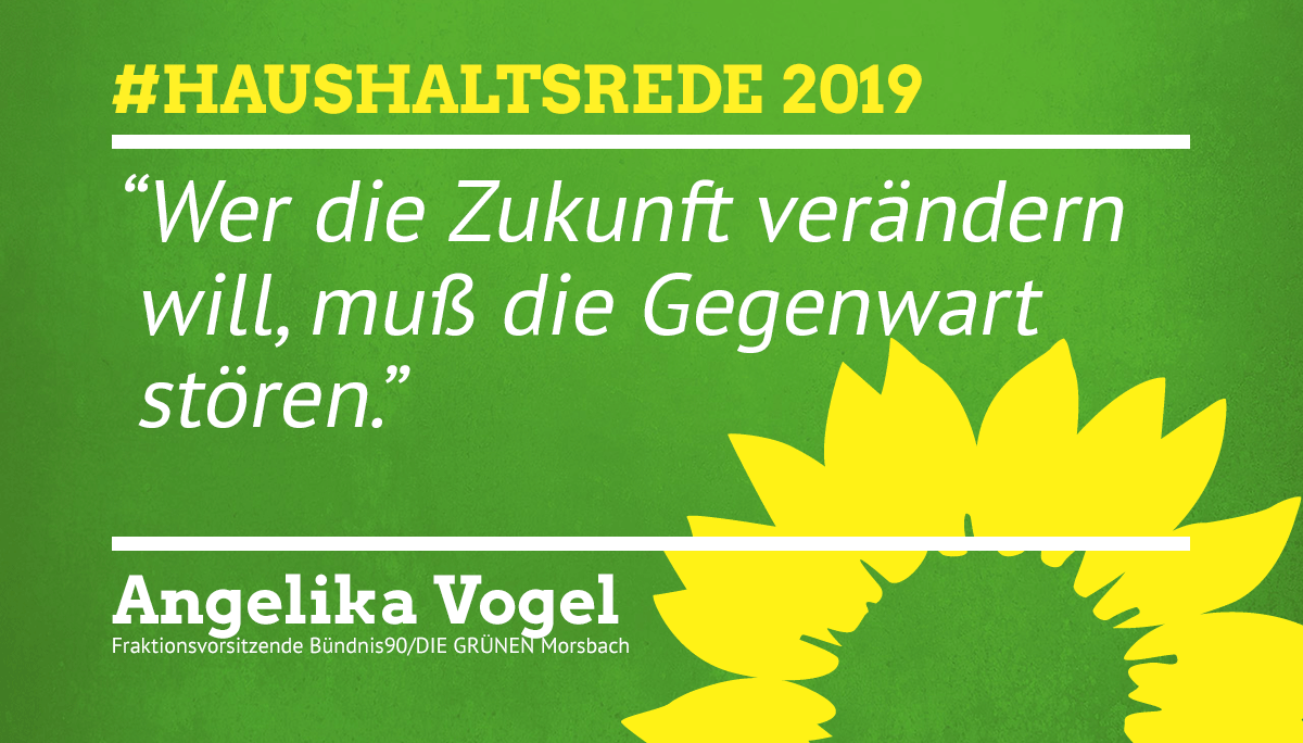 Haushaltsrede 2019, Wer die Zukunft verändern will, muss die Gegenwart stören - Angelika Vogel (bitte klicken um zum Dokument zu gelangen)